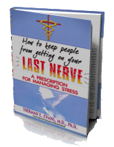 How to keep people from getting on your LAST NERVE: A Prescription for Managing Stress